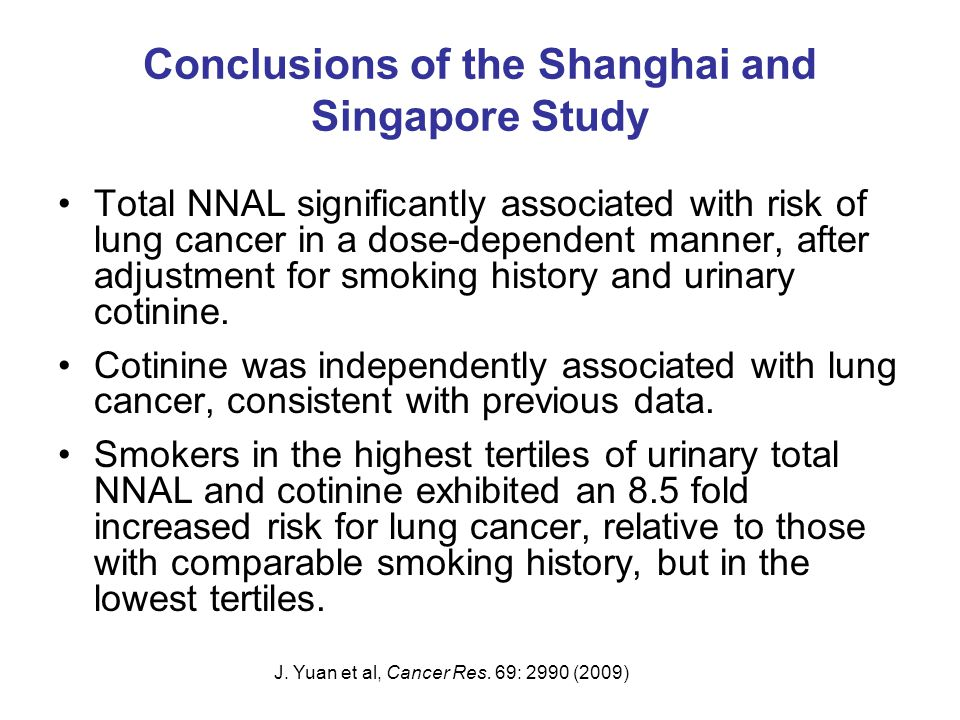 Conclusions of the Shanghai and Singapore Study Total NNAL significantly associated with risk of lung cancer in a dose-dependent manner, after adjustm
