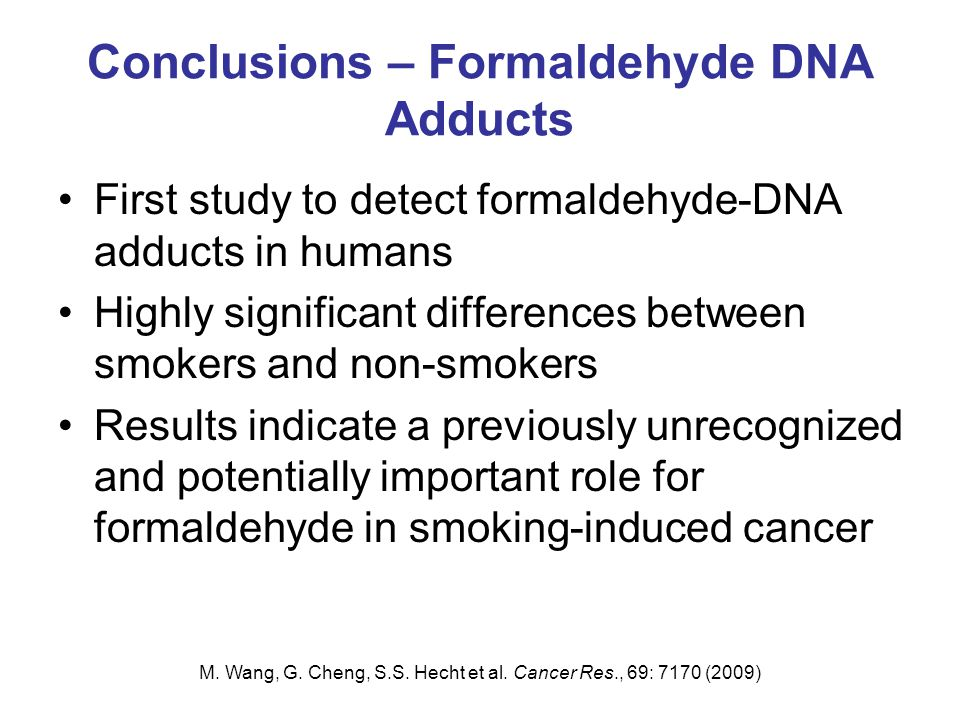 Conclusions – Formaldehyde DNA Adducts First study to detect formaldehyde-DNA adducts in humans Highly significant differences between smokers and non