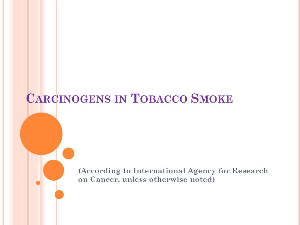 C ARCINOGENS IN T OBACCO S MOKE (According to International Agency for Research on Cancer, unless otherwise noted)