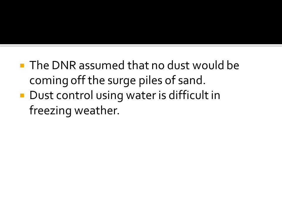  The DNR assumed that no dust would be coming off the surge piles of sand.