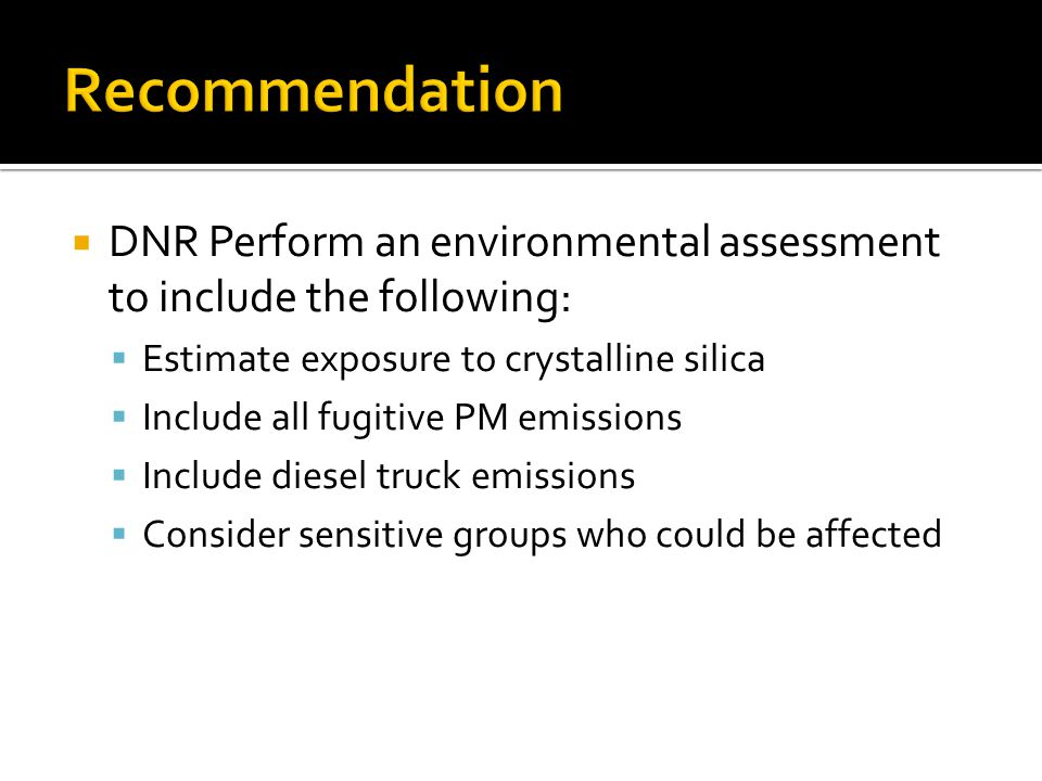  DNR Perform an environmental assessment to include the following:  Estimate exposure to crystalline silica  Include all fugitive PM emissions  In
