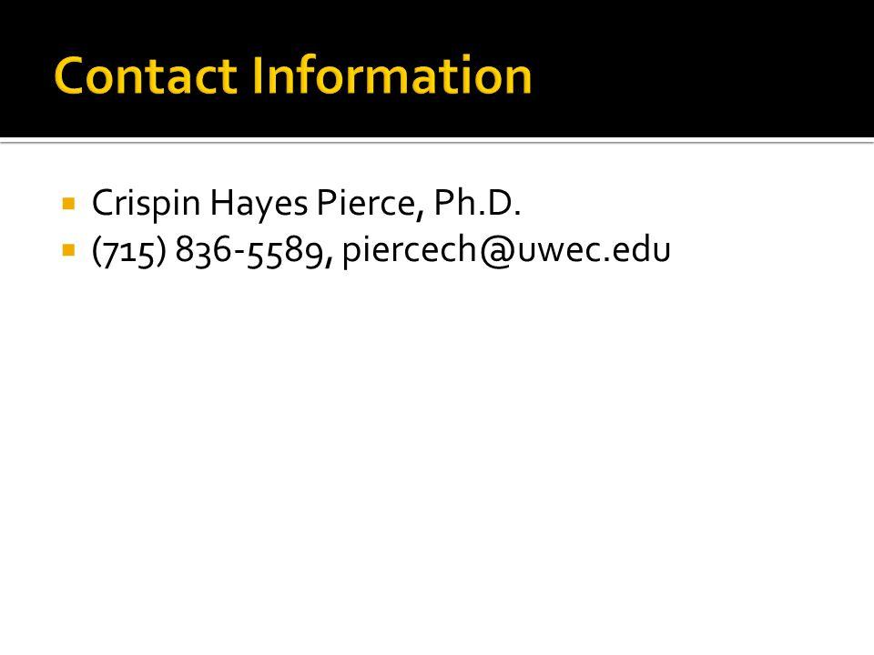  Crispin Hayes Pierce, Ph.D.  (715) 836-5589, piercech@uwec.edu