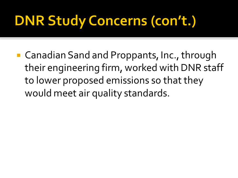  Canadian Sand and Proppants, Inc., through their engineering firm, worked with DNR staff to lower proposed emissions so that they would meet air qua
