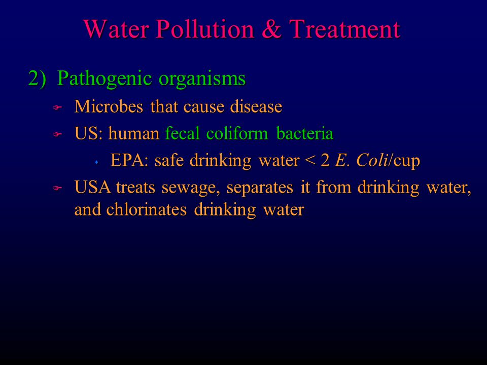 2) Pathogenic organisms F Microbes that cause disease F US: human fecal coliform bacteria s EPA: safe drinking water < 2 E.