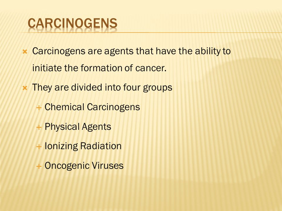  Carcinogens are agents that have the ability to initiate the formation of cancer.