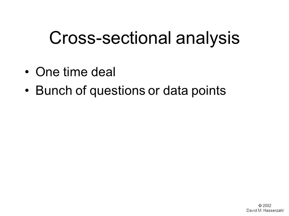  2002 David M. Hassenzahl Cross-sectional analysis One time deal Bunch of questions or data points