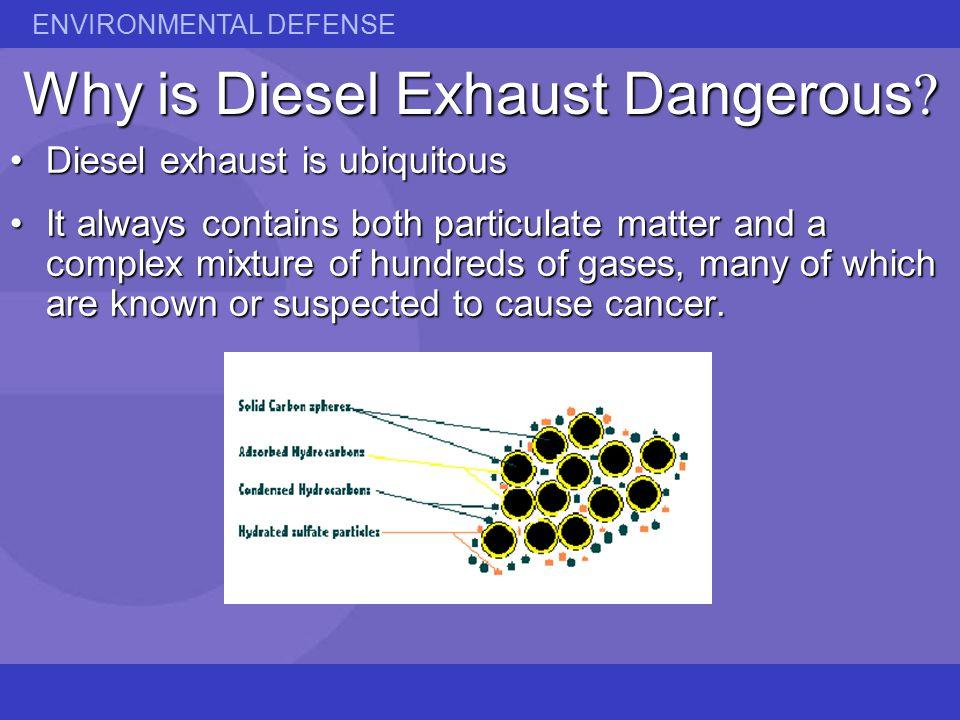 ENVIRONMENTAL DEFENSE Why is Diesel Exhaust Dangerous.