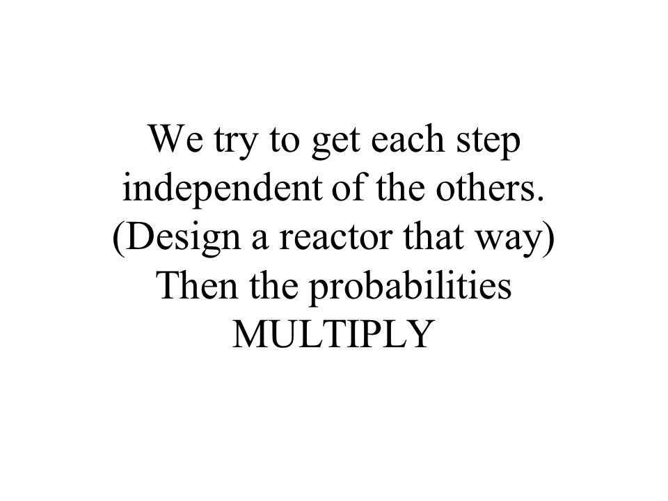 We try to get each step independent of the others.