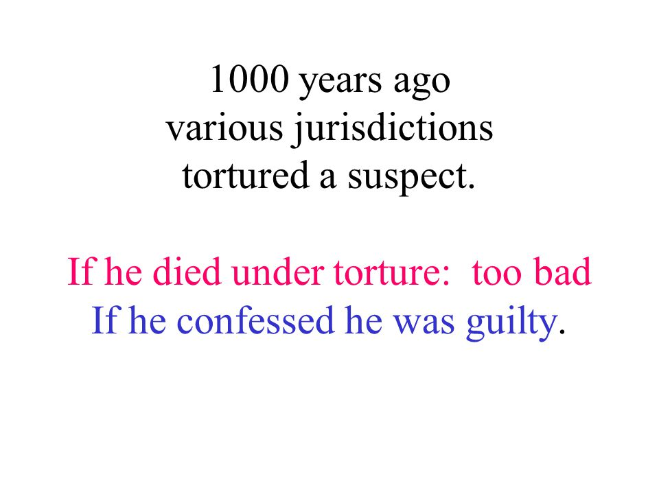 1000 years ago various jurisdictions tortured a suspect.