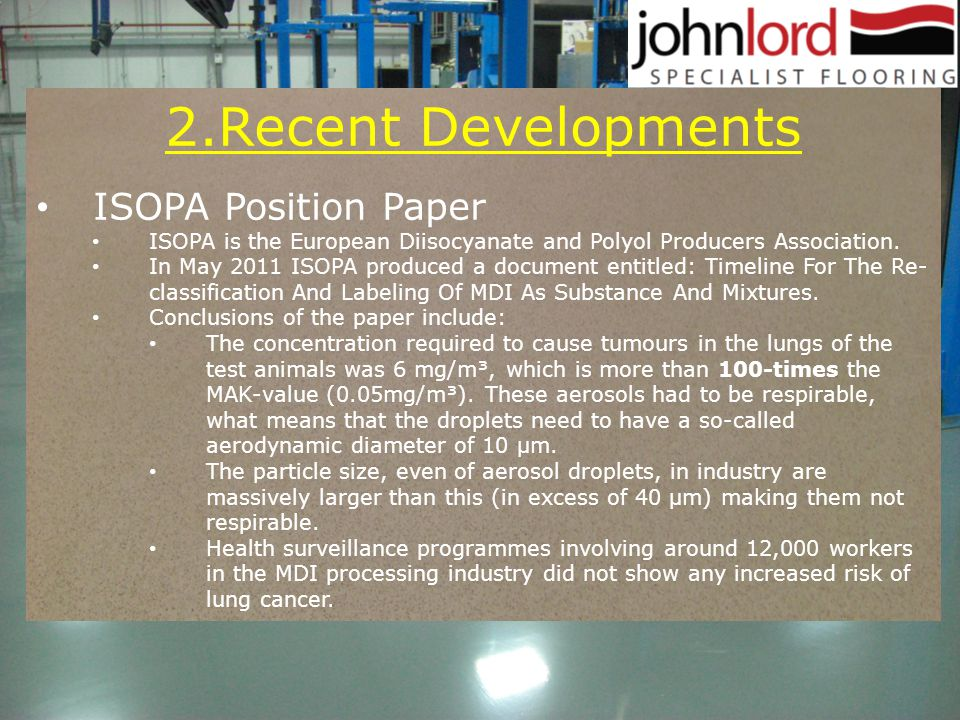 2.Recent Developments ISOPA Position Paper ISOPA is the European Diisocyanate and Polyol Producers Association. In May 2011 ISOPA produced a document