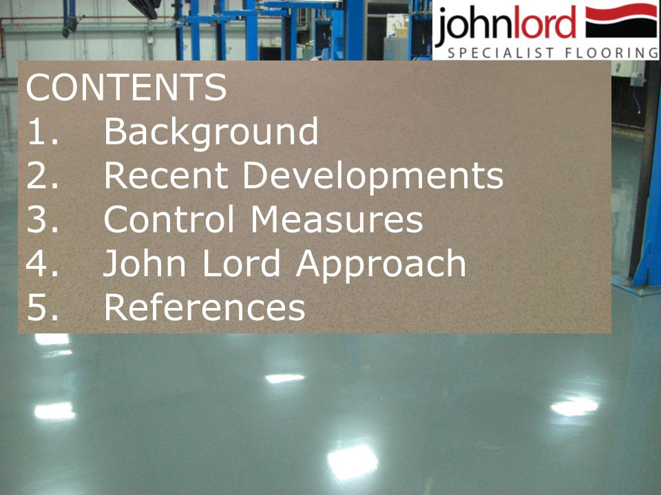 CONTENTS 1.Background 2.Recent Developments 3.Control Measures 4.John Lord Approach 5.References