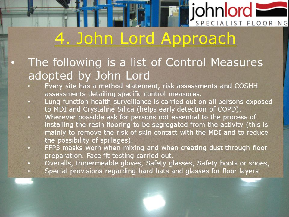 4. John Lord Approach The following is a list of Control Measures adopted by John Lord Every site has a method statement, risk assessments and COSHH a