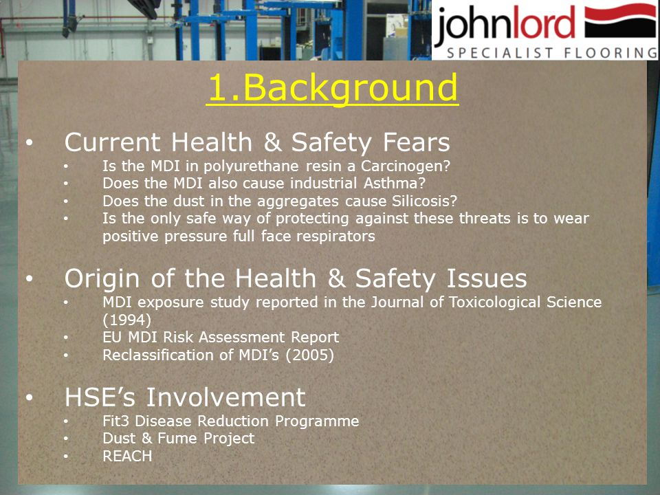 1.Background Current Health & Safety Fears Is the MDI in polyurethane resin a Carcinogen? Does the MDI also cause industrial Asthma? Does the dust in