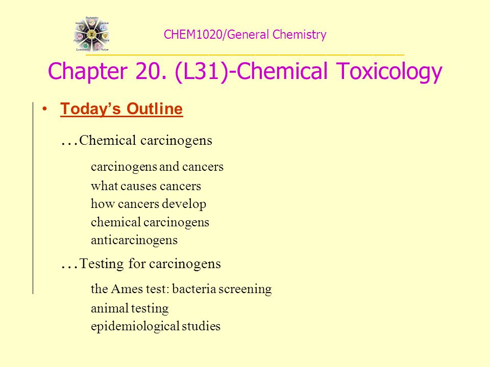 CHEM1020/General Chemistry _________________________________________ Chapter 20. (L31)-Chemical Toxicology Today's Outline … Chemical carcinogens carc