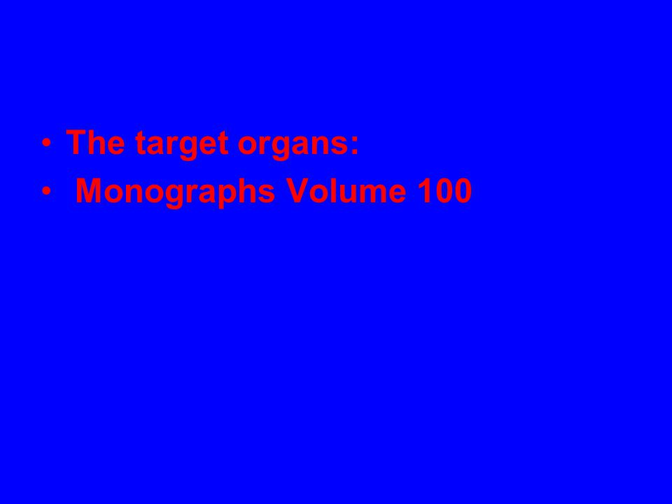 The target organs: Monographs Volume 100