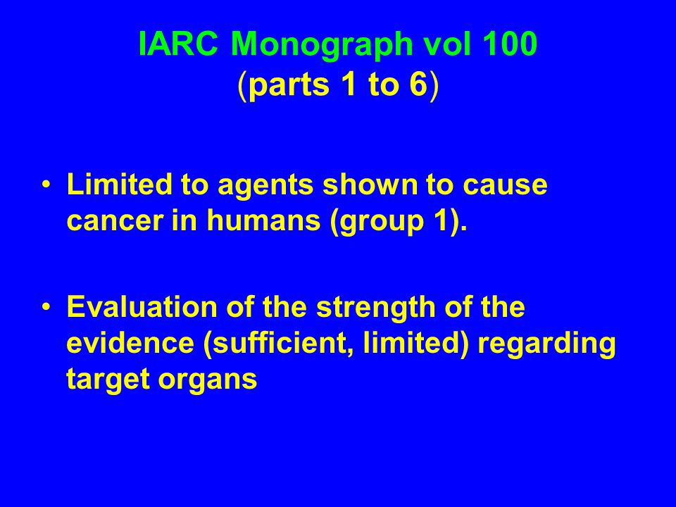 IARC Monograph vol 100 (parts 1 to 6) Limited to agents shown to cause cancer in humans (group 1).