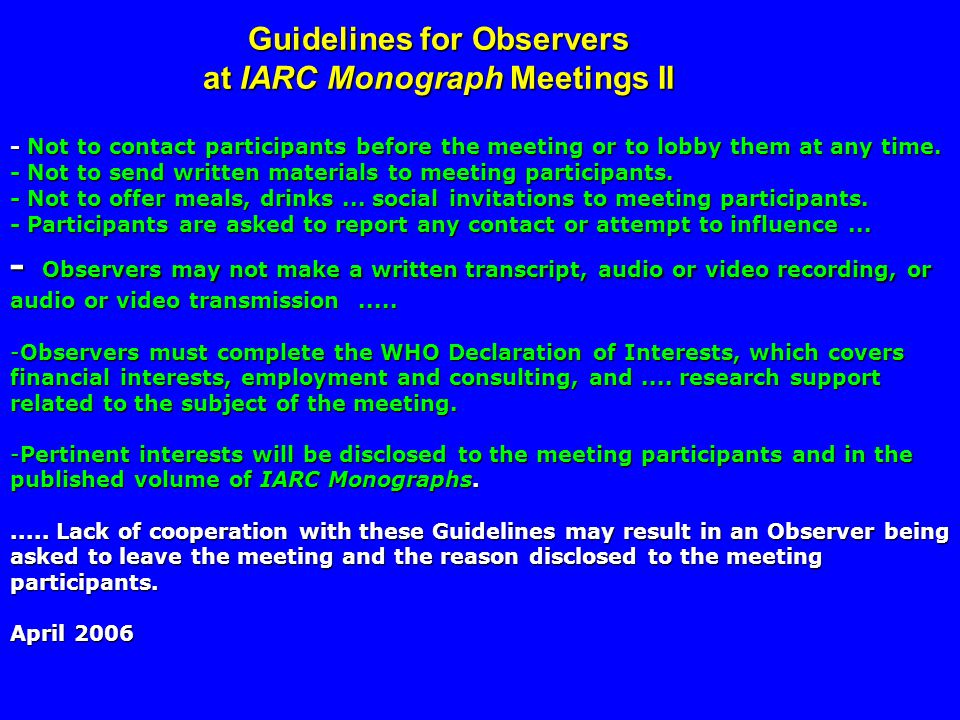 - Not to contact participants before the meeting or to lobby them at any time.