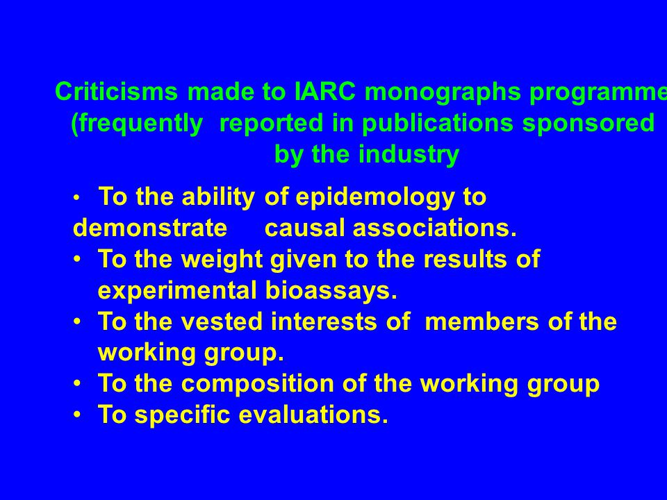 Criticisms made to IARC monographs programme (frequently reported in publications sponsored by the industry To the ability of epidemology to demonstrate causal associations.