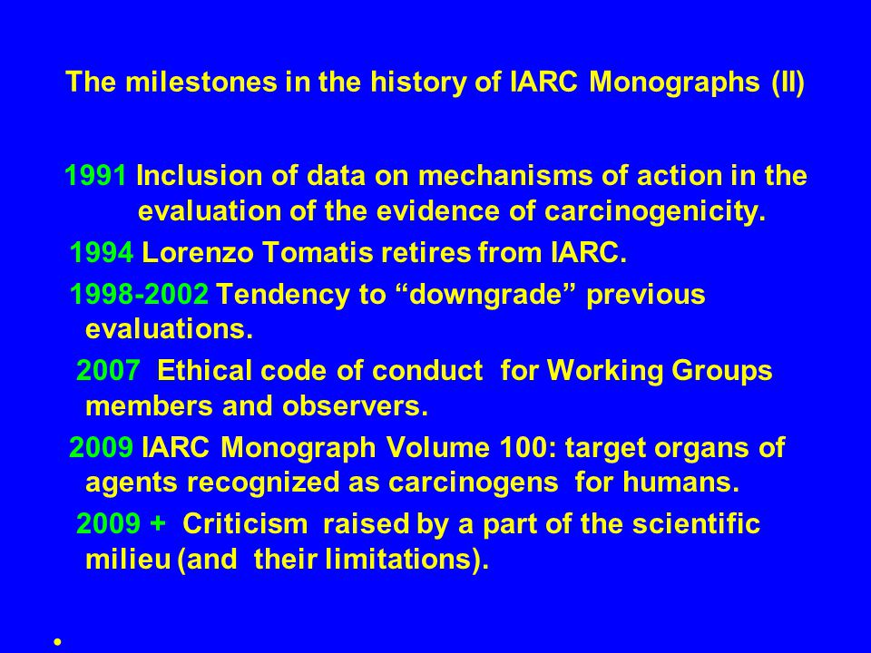 The milestones in the history of IARC Monographs (II) 1991 Inclusion of data on mechanisms of action in the evaluation of the evidence of carcinogenicity.