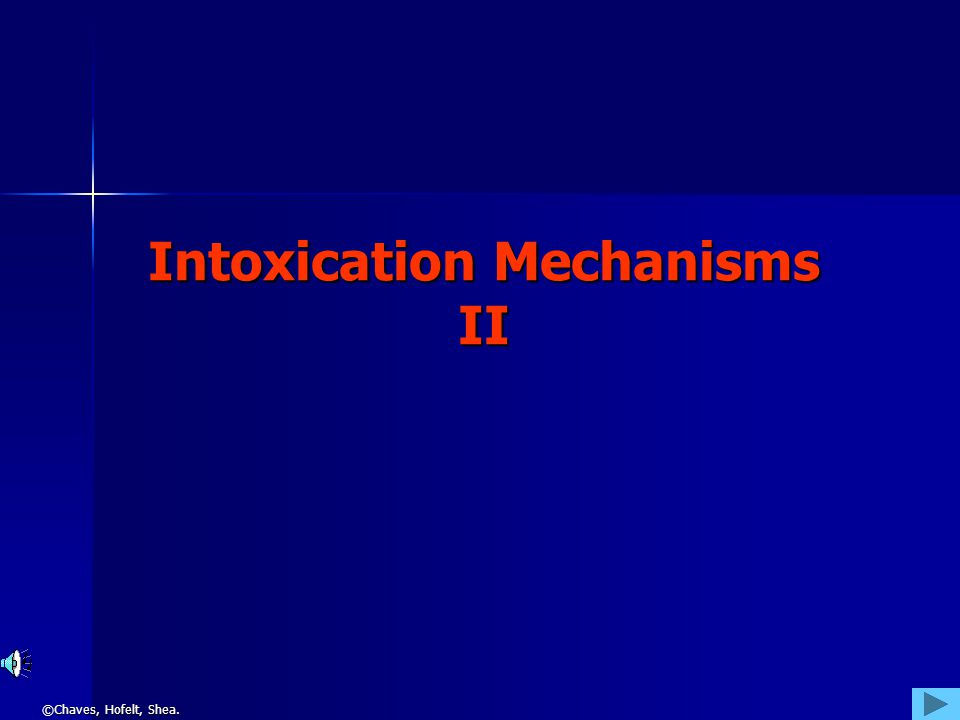 ©Chaves, Hofelt, Shea. Intoxication Mechanisms II