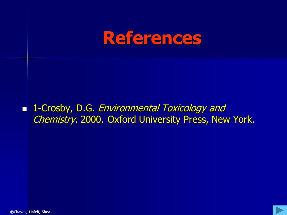©Chaves, Hofelt, Shea. References 1-Crosby, D.G. Environmental Toxicology and Chemistry.