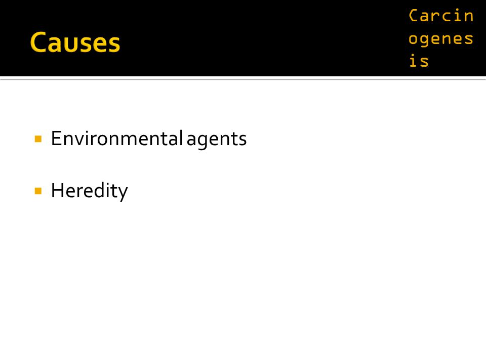  Environmental agents  Heredity Carcin ogenes is