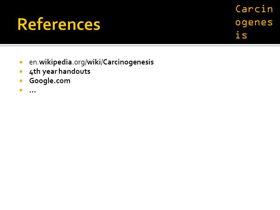  en.wikipedia.org/wiki/Carcinogenesis  4th year handouts  Google.com ... Carcin ogenes is
