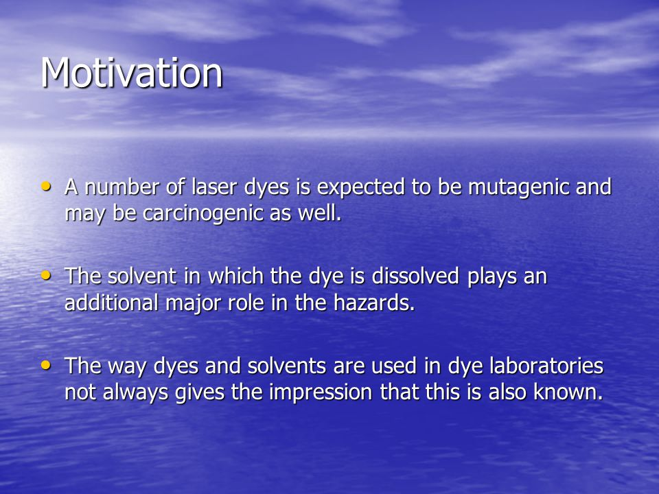 Motivation A number of laser dyes is expected to be mutagenic and may be carcinogenic as well.
