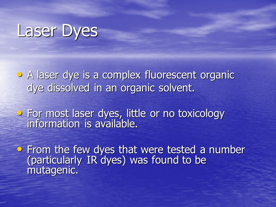 Laser Dyes A laser dye is a complex fluorescent organic A laser dye is a complex fluorescent organic dye dissolved in an organic solvent.
