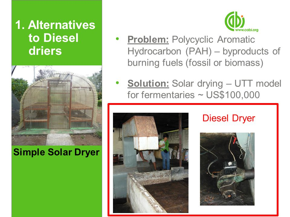 Problem: Polycyclic Aromatic Hydrocarbon (PAH) – byproducts of burning fuels (fossil or biomass) Solution: Solar drying – UTT model for fermentaries ~