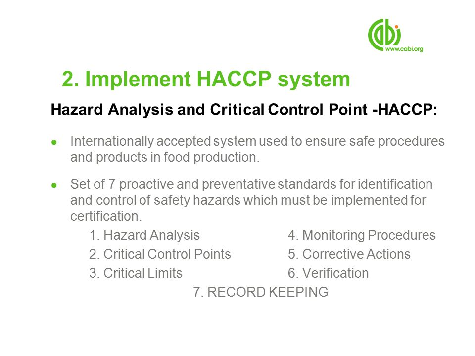 2. Implement HACCP system Hazard Analysis and Critical Control Point -HACCP: ● Internationally accepted system used to ensure safe procedures and prod