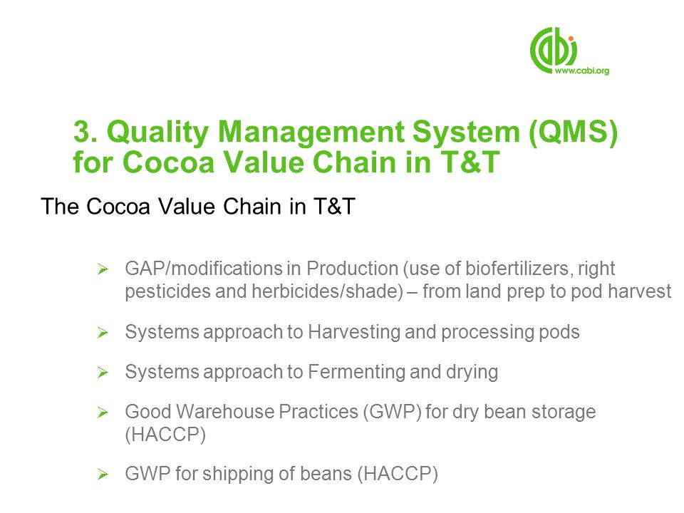3. Quality Management System (QMS) for Cocoa Value Chain in T&T The Cocoa Value Chain in T&T  GAP/modifications in Production (use of biofertilizers,