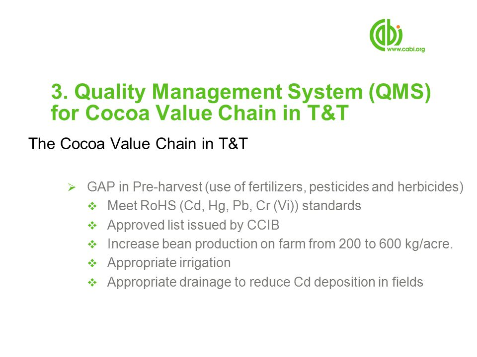 3. Quality Management System (QMS) for Cocoa Value Chain in T&T The Cocoa Value Chain in T&T  GAP in Pre-harvest (use of fertilizers, pesticides and