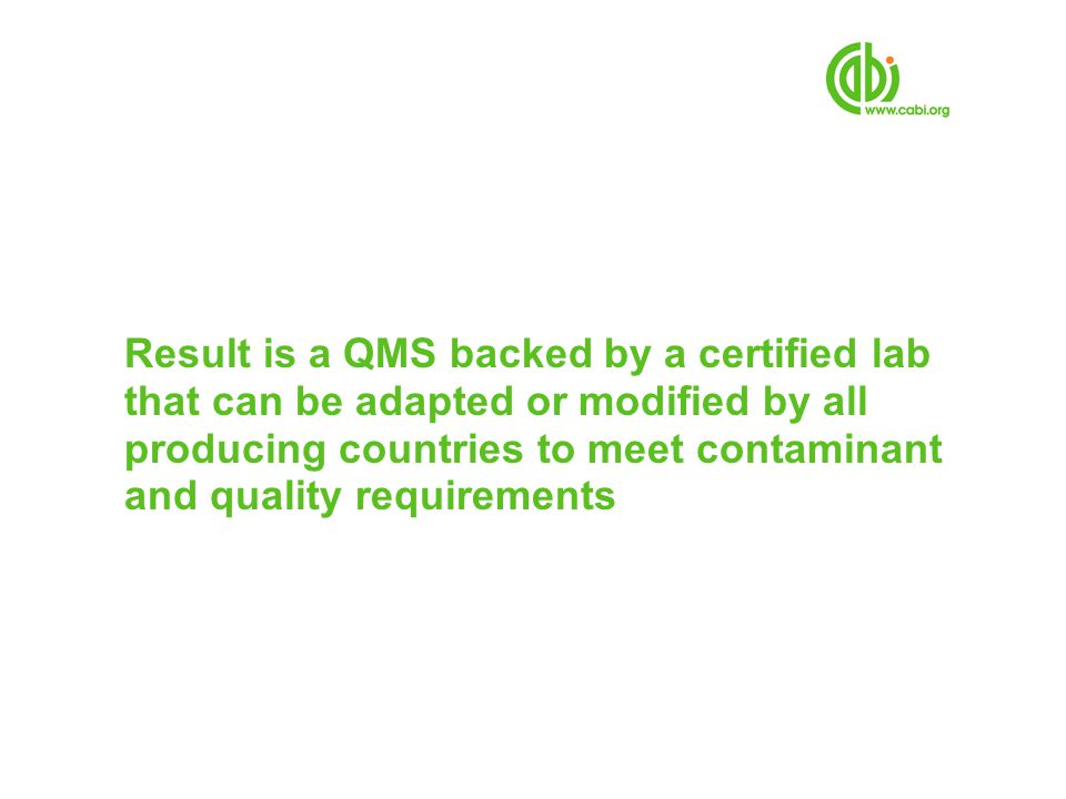 Result is a QMS backed by a certified lab that can be adapted or modified by all producing countries to meet contaminant and quality requirements