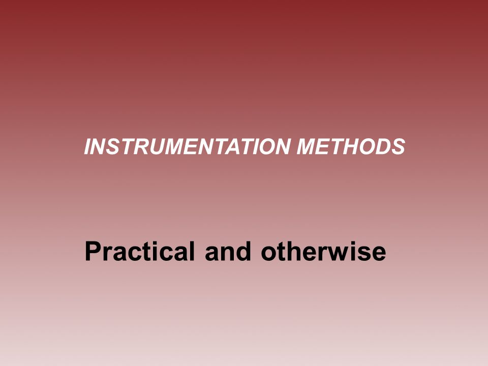 INSTRUMENTATION METHODS Practical and otherwise