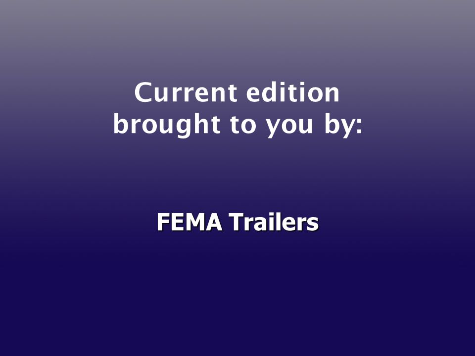 Current edition brought to you by: FEMA Trailers