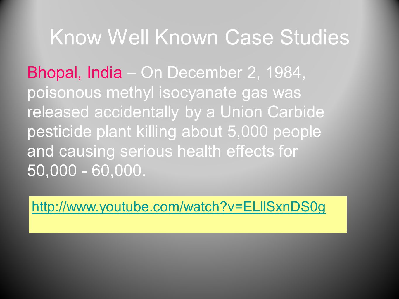 Know Well Known Case Studies Bhopal, India – On December 2, 1984, poisonous methyl isocyanate gas was released accidentally by a Union Carbide pestici