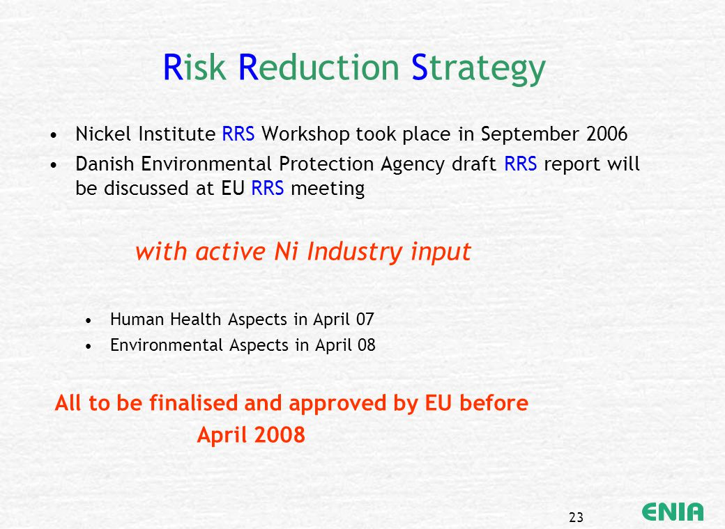 23 Risk Reduction Strategy Nickel Institute RRS Workshop took place in September 2006 Danish Environmental Protection Agency draft RRS report will be