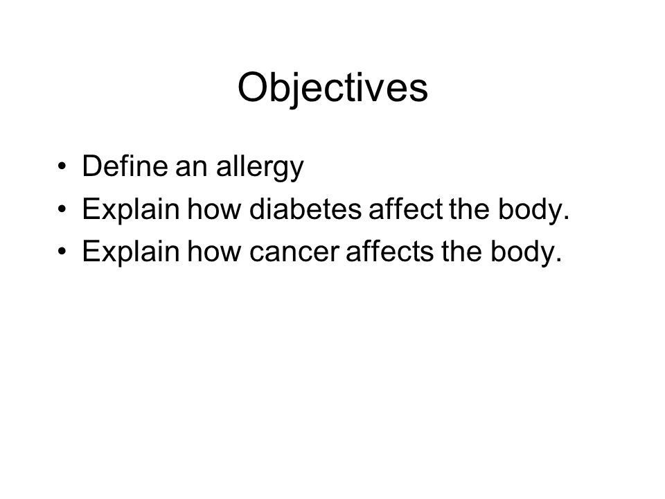 Objectives Define an allergy Explain how diabetes affect the body.