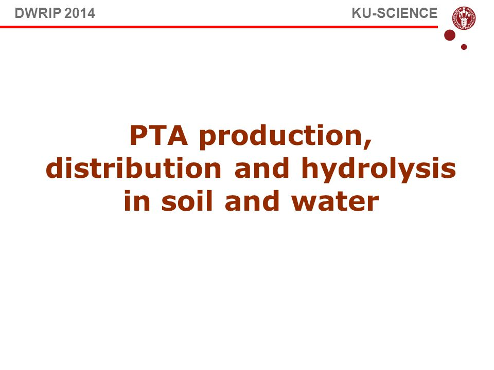 PTA production, distribution and hydrolysis in soil and water DWRIP 2014 KU-SCIENCE
