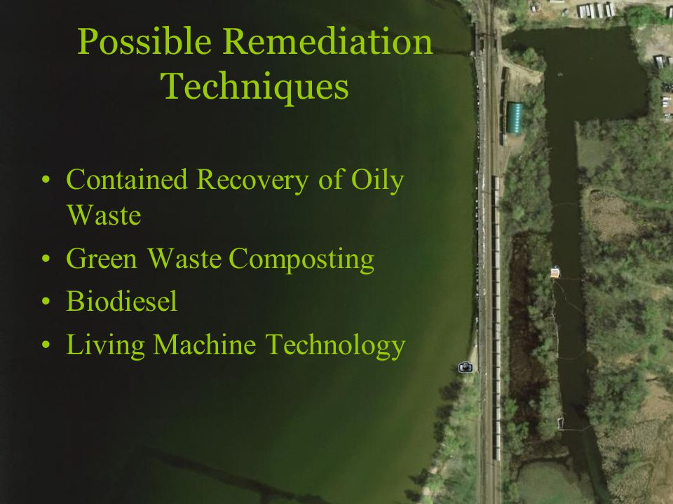 Possible Remediation Techniques Contained Recovery of Oily Waste Green Waste Composting Biodiesel Living Machine Technology