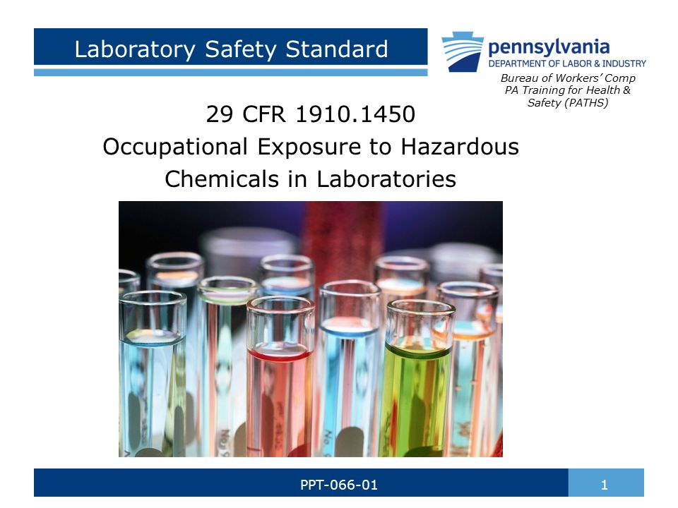 Laboratory Safety Standard 29 CFR 1910.1450 Occupational Exposure to Hazardous Chemicals in Laboratories 1PPT-066-01 Bureau of Workers' Comp PA Training for Health & Safety (PATHS)