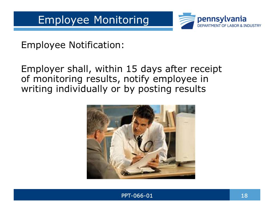 Employee Monitoring Employee Notification: Employer shall, within 15 days after receipt of monitoring results, notify employee in writing individually or by posting results 18PPT-066-01
