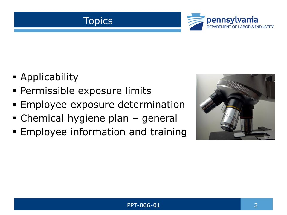 Topics  Applicability  Permissible exposure limits  Employee exposure determination  Chemical hygiene plan – general  Employee information and training 2PPT