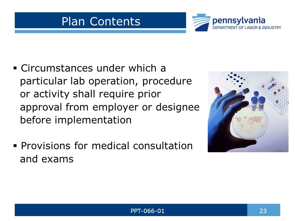 Plan Contents  Circumstances under which a particular lab operation, procedure or activity shall require prior approval from employer or designee before implementation  Provisions for medical consultation and exams 23PPT-066-01