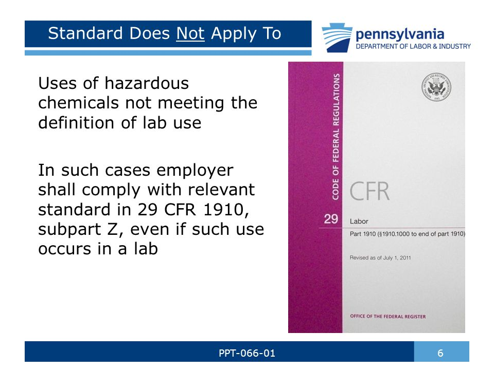 Standard Does Not Apply To Uses of hazardous chemicals not meeting the definition of lab use In such cases employer shall comply with relevant standard in 29 CFR 1910, subpart Z, even if such use occurs in a lab 6PPT