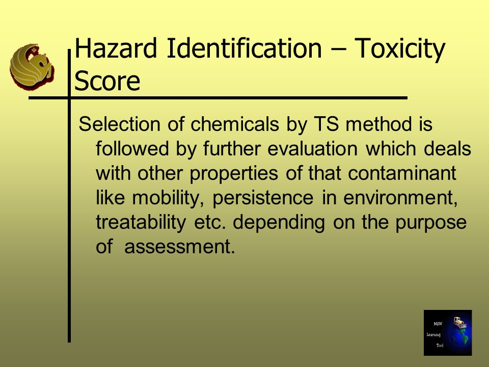 Hazard Identification – Toxicity Score Selection of chemicals by TS method is followed by further evaluation which deals with other properties of that
