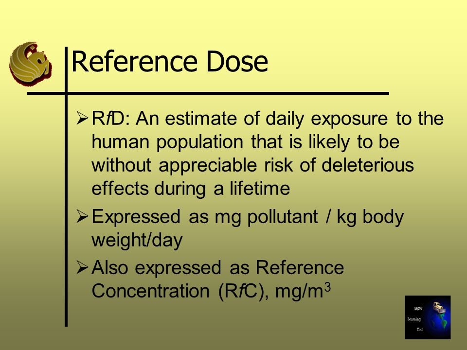 Reference Dose  RfD: An estimate of daily exposure to the human population that is likely to be without appreciable risk of deleterious effects durin