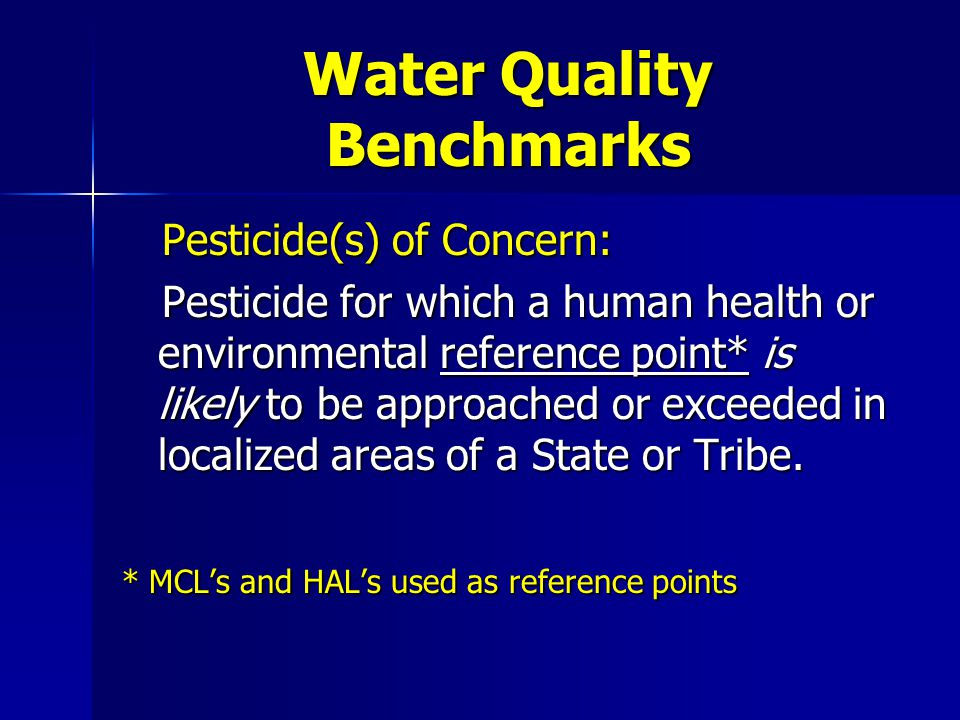 Water Quality Benchmarks Pesticide(s) of Concern: Pesticide(s) of Concern: Pesticide for which a human health or environmental reference point* is likely to be approached or exceeded in localized areas of a State or Tribe.