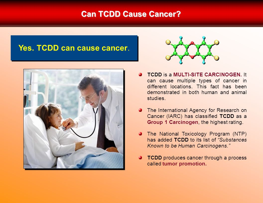 Yes. TCDD can cause cancer. TCDD is a MULTI-SITE CARCINOGEN.